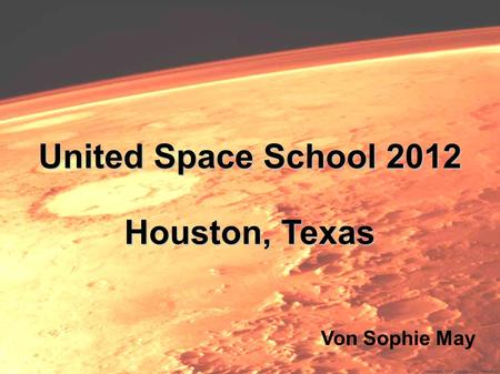 United Space School 2012 Houston, Texas Von Sophie May.