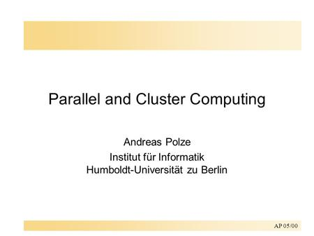 AP 05/00 Parallel and Cluster Computing Andreas Polze Institut für Informatik Humboldt-Universität zu Berlin.