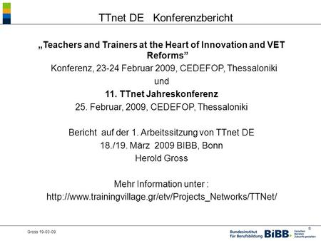 ® Gross 19-03-09 TTnet DE Konferenzbericht Teachers and Trainers at the Heart of Innovation and VET Reforms Konferenz, 23-24 Februar 2009, CEDEFOP, Thessaloniki.