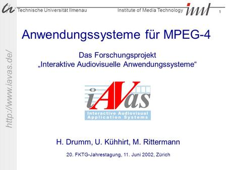 Institute of Media Technology Technische Universität Ilmenau  1 Anwendungssysteme für MPEG-4 H. Drumm, U. Kühhirt, M. Rittermann Das.