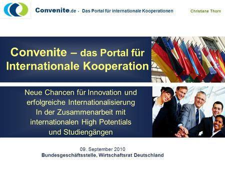 Convenite.de - Das Portal für internationale Kooperationen Christiane Thorn Convenite – das Portal für Internationale Kooperation Neue Chancen für Innovation.