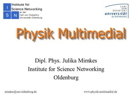 Dipl. Phys. Julika Mimkes Institute for Science Networking Oldenburg