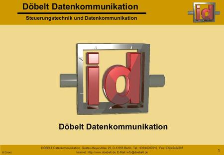 Döbelt Datenkommunikation Steuerungstechnik und Datenkommunikation DÖBELT Datenkommunikation, Gustav-Meyer-Allee 25, D-13355 Berlin, Tel.: 030/46307616,