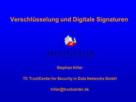 Verschlüsselung und Digitale Signaturen Stephan Hiller TC TrustCenter for Security in Data Networks GmbH