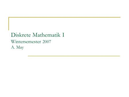 Diskrete Mathematik I Wintersemester 2007 A. May.