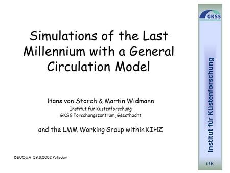 Simulations of the Last Millennium with a General Circulation Model Hans von Storch & Martin Widmann Institut für Küstenforschung GKSS Forschungszentrum,
