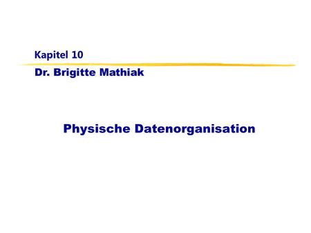 Dr. Brigitte Mathiak Kapitel 10 Physische Datenorganisation.