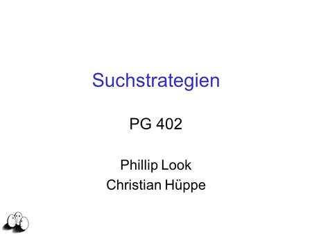 Suchstrategien PG 402 Phillip Look Christian Hüppe.