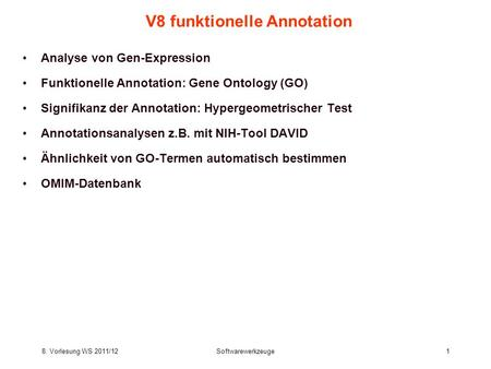 8. Vorlesung WS 2011/12Softwarewerkzeuge1 V8 funktionelle Annotation Analyse von Gen-Expression Funktionelle Annotation: Gene Ontology (GO) Signifikanz.