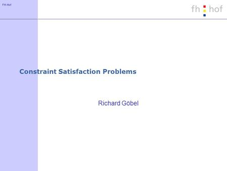 FH-Hof Constraint Satisfaction Problems Richard Göbel.