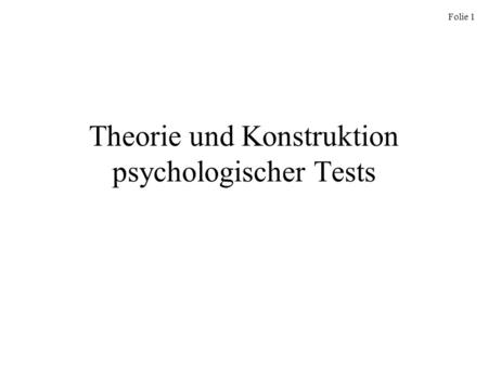 Folie 1 Theorie und Konstruktion psychologischer Tests.
