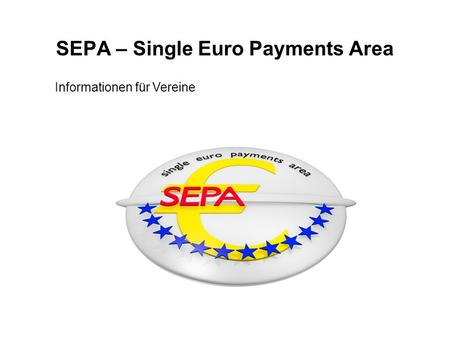 SEPA – Single Euro Payments Area Informationen für Vereine.