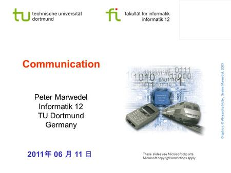 Technische universität dortmund fakultät für informatik informatik 12 Communication Peter Marwedel Informatik 12 TU Dortmund Germany 2011 06 11 Graphics: