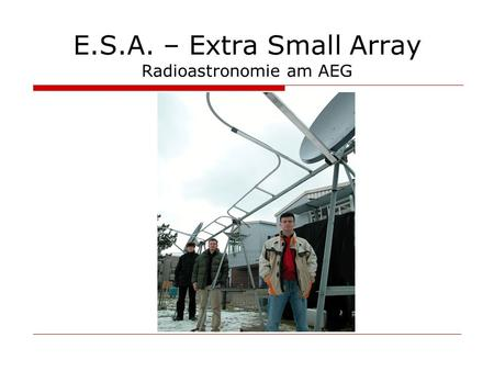 E.S.A. – Extra Small Array Radioastronomie am AEG