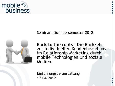 ……... Seminar – Sommersemester 2012 Back to the roots – Die Rückkehr zur individuellen Kundenbeziehung im Relationship Marketing durch mobile Technologien.