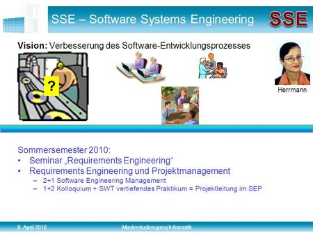 6. April 2010 Masterstudiengang Informatik SSE – Software Systems Engineering Vision: Verbesserung des Software-Entwicklungsprozesses Sommersemester 2010: