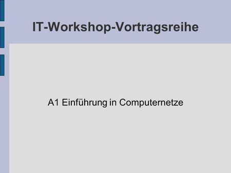IT-Workshop-Vortragsreihe A1 Einführung in Computernetze.