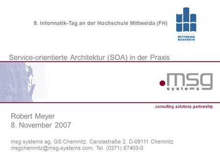 SOA in der Praxis, Robert Meyer, 8.11.2007 1.consulting.solutions.partnership B Service-orientierte Architektur (SOA) in der Praxis Robert Meyer 8. November.