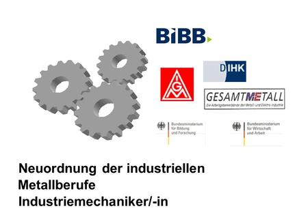 Neuordnung der industriellen Metallberufe Industriemechaniker/-in.