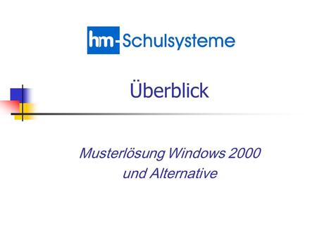 Musterlösung Windows 2000 und Alternative Überblick.