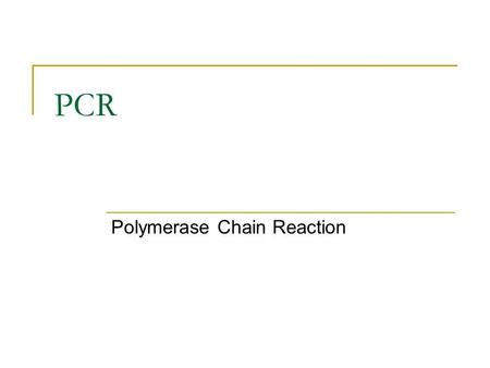 PCR Polymerase Chain Reaction. PCR Kopieren der DNA via enzymatischer Replikation Exponentielle Amplifikation Riesige Ausbeuten aus geringen Ausgangsmengen.