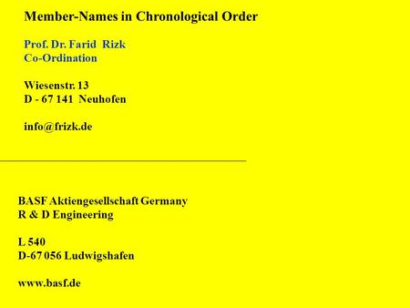 Member-Names in Chronological Order Prof. Dr. Farid Rizk Co-Ordination Wiesenstr. 13 D - 67 141 Neuhofen BASF Aktiengesellschaft Germany.