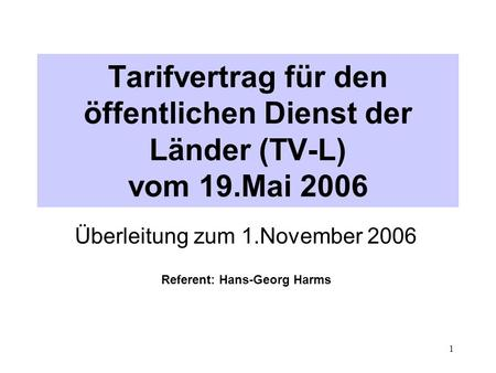 Überleitung zum 1.November 2006 Referent: Hans-Georg Harms