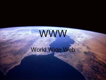 WWW World Wide Web.