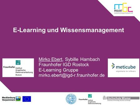 E-Learning und Wissensmanagement Mirko Ebert, Sybille Hambach Fraunhofer IGD Rostock E-Learning Gruppe
