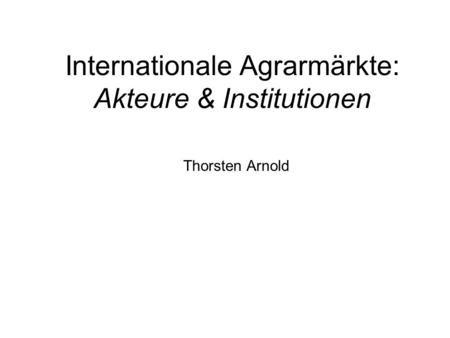 Internationale Agrarmärkte: Akteure & Institutionen