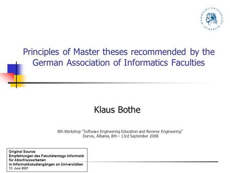 Principles of Master theses recommended by the German Association of Informatics Faculties Klaus Bothe 8th Workshop Software Engineering Education and.