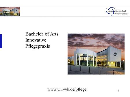 1 Bachelor of Arts Innovative Pflegepraxis www.uni-wh.de/pflege.