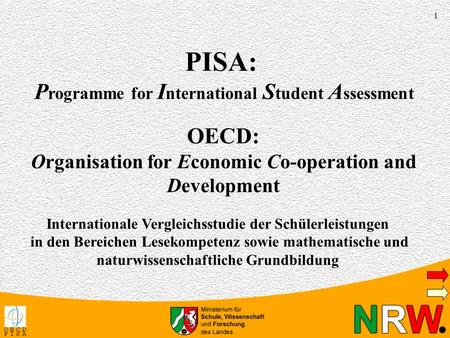 1 PISA: P rogramme for I nternational S tudent A ssessment OECD: Organisation for Economic Co-operation and Development Internationale Vergleichsstudie.
