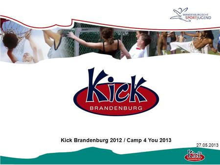 Kick Brandenburg 2012 / Camp 4 You 2013 27.05.2013.