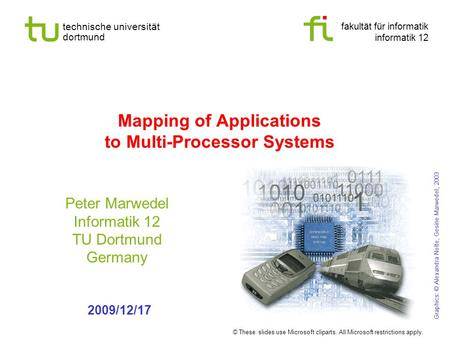 Fakultät für informatik informatik 12 technische universität dortmund Mapping of Applications to Multi-Processor Systems Peter Marwedel Informatik 12 TU.
