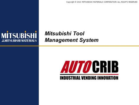 Copyright © 2010 MITSUBISHI MATERIALS CORPORATION ALL RIGHTS RESERVED Mitsubishi Tool Management System.