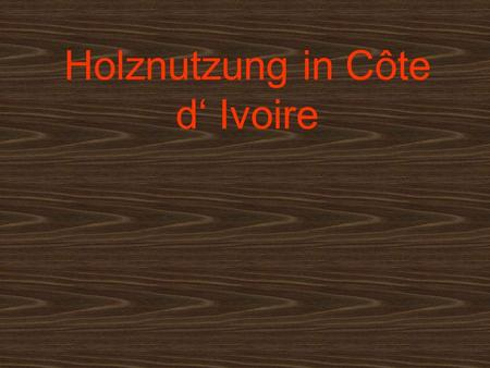 Holznutzung in Côte d' Ivoire
