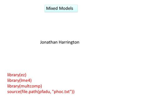 Mixed Models Jonathan Harrington library(ez) library(lme4) library(multcomp) source(file.path(pfadu, phoc.txt))