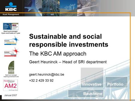 Sustainable and social responsible investments Januar 2007 The KBC AM approach Geert Heuninck – Head of SRI department +32 2 429.