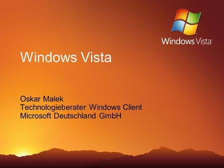Windows Vista Oskar Malek Technologieberater Windows Client Microsoft Deutschland GmbH.