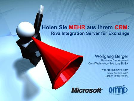 Holen Sie MEHR aus Ihrem CRM: Riva Integration Server für Exchange Wolfgang Berger Business Development Omni Technology Solutions EMEA