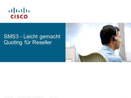 © 2006 Cisco Systems, Inc. All rights reserved.Cisco PublicPresentation_ID 1 SMS3 - Leicht gemacht Quoting für Reseller.