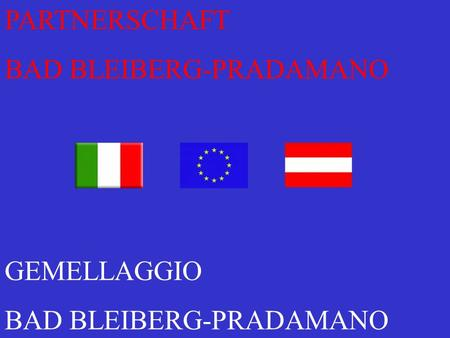 PARTNERSCHAFT BAD BLEIBERG-PRADAMANO GEMELLAGGIO BAD BLEIBERG-PRADAMANO.