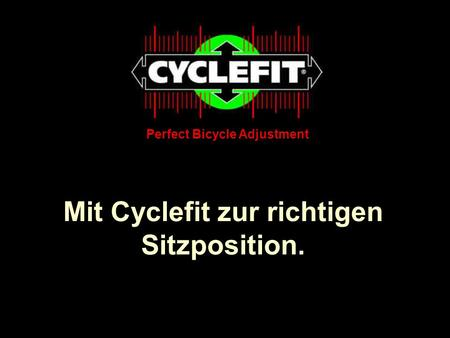Mit Cyclefit zur richtigen Sitzposition. Perfect Bicycle Adjustment.