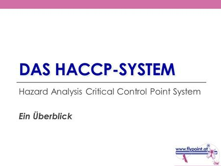 DAS HACCP-SYSTEM Hazard Analysis Critical Control Point System Ein Überblick.
