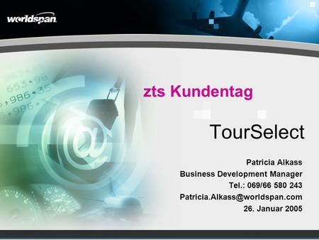TourSelect Patricia Alkass Business Development Manager Tel.: 069/66 580 243 26. Januar 2005 zts Kundentag.