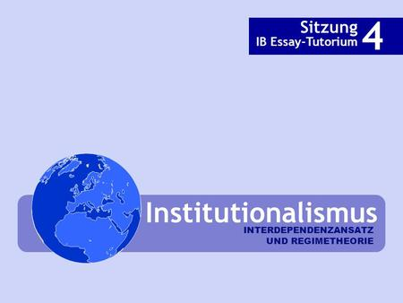 INTERDEPENDENZANSATZ UND REGIMETHEORIE Institutionalismus Sitzung IB Essay-Tutorium 4.