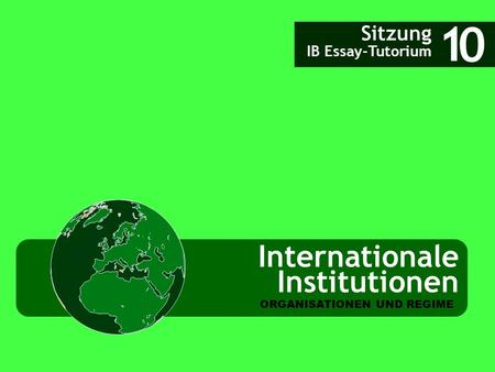 Internationale Institutionen Sitzung IB Essay-Tutorium 1 ORGANISATIONEN UND REGIME 0.
