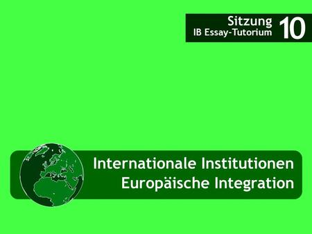 Internationale Institutionen Sitzung IB Essay-Tutorium 1 0 Europäische Integration.