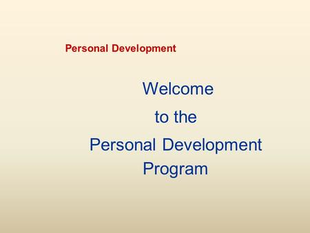 Personal Development Welcome to the Personal Development Program.